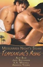 Temperature's Rising: A Midsummer's Night Steam - Ally Blue, Jade Buchanan, K.A. Mitchell, Amanda Young