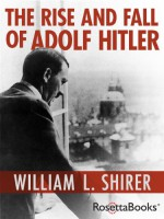 The Rise and Fall of Adolf Hitler - William L. Shirer