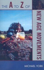 The A to Z of New Age Movements - Michael York