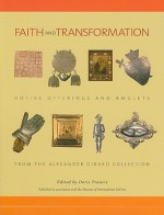 Faith and Transformation: Votive Offerings and Amulets from the Alexander Girard Collection - Doris Francis
