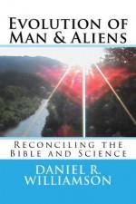 Evolution of Man & Aliens - Daniel Williamson