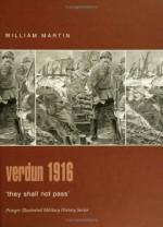 Verdun 1916: They Shall Not Pass' - William Martin