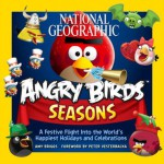 National Geographic Angry Birds Seasons: A Festive Flight Into the World's Happiest Holidays and Celebrations - Amy Briggs, Peter Vesterbacka