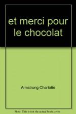 et merci pour le chocolat - Armstrong Charlotte