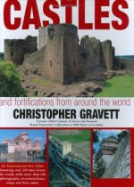 Castles and Fortifications from Around the World - Christopher Gravett