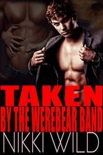 TAKEN BY THE WEARBEAR BAND (Paranormal FMMM Bareback Shifter Steamy Romance) - Nikki Wild