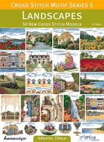 Cross Stitch Motif Series 5: Landscapes: 50 New Cross Stitch Models - Maria Diaz