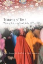Textures of Time: Writing History in South India 1600-1800 - Velcheru Narayana Rao, Sanjay Subrahmanyam, David Dean Shulman