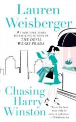 Chasing Harry Winston: A Novel - Lauren Weisberger