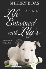 Life Entwined with Lily's - Sherry Boas