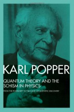 Quantum Theory and the Schism in Physics: From the PostScript to the Logic of Scientific Discovery - Karl Popper