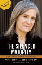 The Silenced Majority: Stories of Uprisings, Occupations, Resistance, and Hope - Amy Goodman, Denis Moynihan, Michael Moore