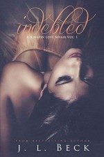 Indebted (A Kingpin Love Affair Book 1) - J.L. Beck