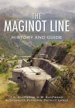 MAGINOT LINE, THE: History and Guide - J.E. Kaufmann, H.W. Kaufmann, A. Jankovic-Potocnik