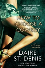 How to Choose a Cowboy: A Savage Interactive (Savage Tales Book 3) - Daire St. Denis