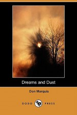 Dreams and Dust (Dodo Press) - Don Marquis