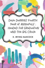 Dave Darrin's Fourth Year at Annapolis : Headed for Graduation and the Big Cruise - H. Irving Hancock