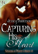 Capturing His Heart (Stealing a Pirate's Heart, #4) - Jessica Anderson