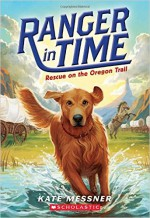 Rescue on the Oregon Trail (Ranger in Time #1) - Kate Messner, Kelley McMorris