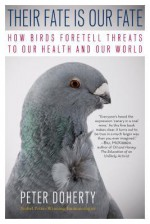 Their Fate Is Our Fate: How Birds Foretell Threats to Our Health and Our World - Peter Doherty