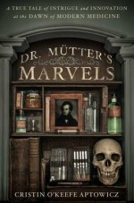 [(Dr Mutter's Marvels: A True Tale of Intrigue and Innovation at the Dawn of Modern Medicine)] [Author: Cristin O'Keefe Aptowicz] published on (February, 2015) - Cristin O'Keefe Aptowicz