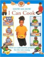 Show Me How I Can Cook (Show Me How I Can) - Sarah Maxwell