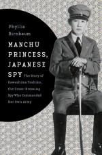 Manchu Princess, Japanese Spy: The Story of Kawashima Yoshiko, the Cross-Dressing Spy Who Commanded Her Own Army - Phyllis Birnbaum