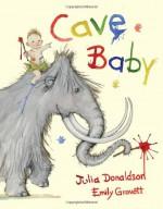 Cave Baby - Julia Donaldson, Emily Gravett