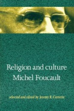 Religion and Culture - Michel Foucault, Jeremy R. Carrette