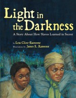 Light in the Darkness: A Story about How Slaves Learned in Secret - Lesa Cline-Ransome, James E. Ransome