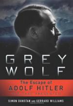 Grey Wolf: The Escape of Adolf Hitler - Simon Dunstan, Gerrard Williams