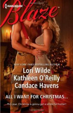 All I Want For Christmas...: Christmas KissesBaring It AllA Hot December Night - Candace Havens, Lori Wilde, Kathleen O'Reilly