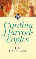 The Dark Rose - Cynthia Harrod-Eagles
