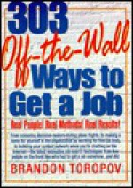 303 Off-The-Wall Ways to Get a Job - Brandon Yusuf Toropov