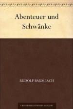 Abenteuer und Schwänke (German Edition) - Rudolf Baumbach