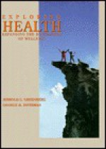 Exploring Health: Expanding the Boundaries of Wellness - Jerrold S. Greenberg, George B. Dintiman