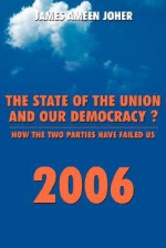 The State of the Union and Our Democracy?: How the Two Parties Have Failed Us - James Ameen Joher