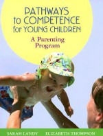 Pathways to Competence for Young Children: A Parenting Program [With CDROM] - Sarah Landy, Elizabeth Thompson