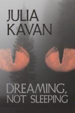 Dreaming, Not Sleeping - Julia Kavan