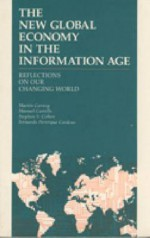 The New Global Economy in the Information Age: reflections on our changing world - Martin Carnoy