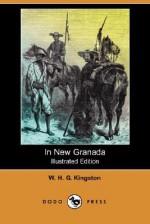 In New Granada (Illustrated Edition) (Dodo Press) - W.H.G. Kingston