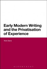 Early Modern Writing and the Privatisation of Experience (Continuum Literary Studies) - Nick Davis