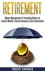 """Retirement: Money Management, & Investing: """"Investing Basics"""" to Ensure: Wealth, Passive Income, & Early Retirement (Save Money, Retirement Planning, Financial ... Diversification, Early Retirement Book 1) - Robert Gardner"""