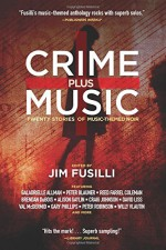 Crime Plus Music: The Sounds of Noir: An Anthology of Music-Based Noir - Jim Fusilli, Craig Johnson, David Liss, Val McDermid, Alison Gaylin, Reed Farrel Coleman, Brendan DuBois, Willy Vlautin, Peter Blauner, Naomi Rand, Mark Haskell Smith, Erica Wright, Gary Phillips, Peter Robinson, Galadrielle Allman, Zoë Sharp