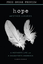 Hope and Other Luxuries (Sneak Preview): A Mother's Life with a Daughter's Anorexia - Clare B. Dunkle