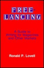 Free-Lancing: A Guide to Writing for Magazines and Other Markets - Ronald P. Lovell