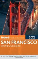 Fodor's San Francisco 2012 - Fodor's Travel Publications Inc., Fodor's Travel Publications Inc.