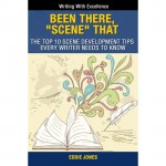 """Been There, """"Scene"""" That: The Top 10 Scene Development Tips Every Writer Needs to Know (Writing With Excellence) - Eddie Jones"""