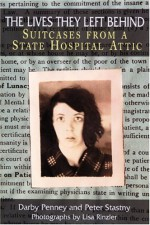 The Lives They Left Behind: Suitcases from a State Hospital Attic - Lisa Rinzler, Peter Stastny, Darby Penney, Robert Whitaker