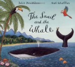 The Snail and the Whale - Julia Donaldson, Axel Scheffler